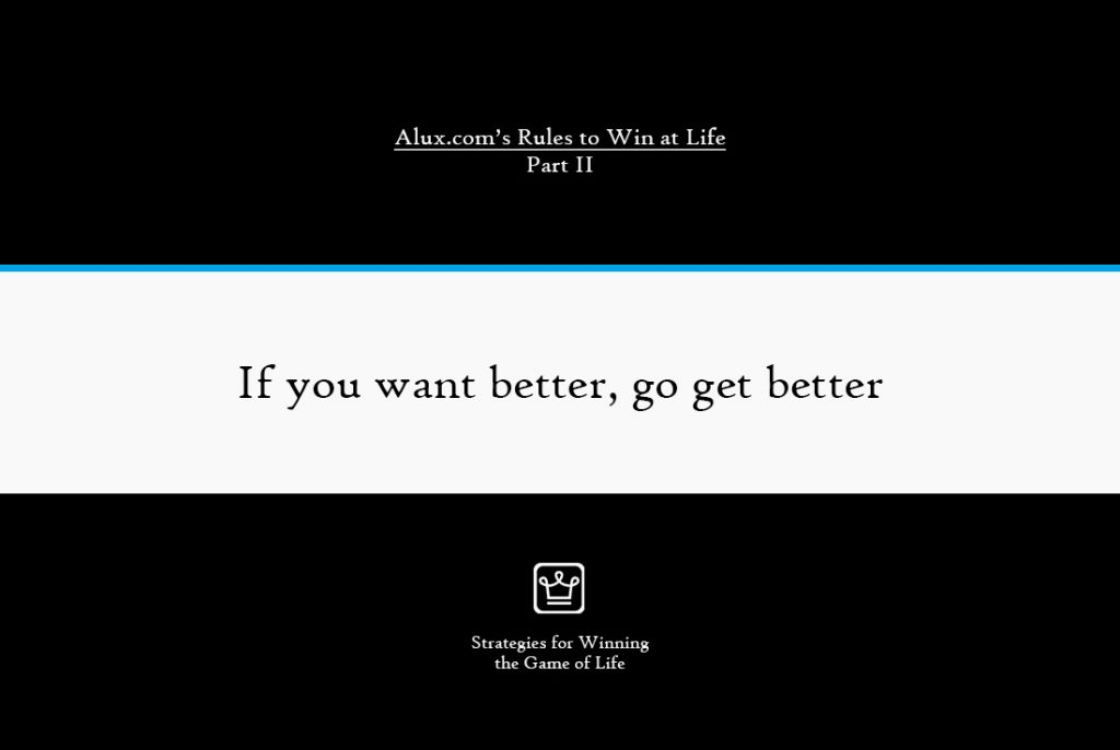 Rules to Win at Life Part 2 by Alux - If you want better, go get better