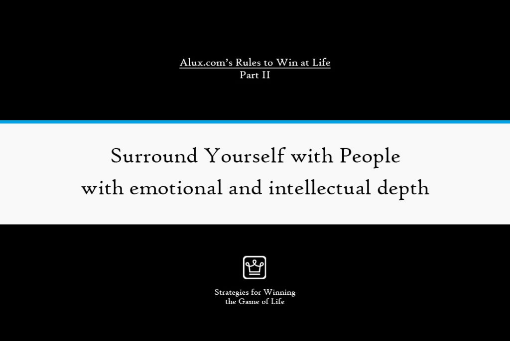 Rules to Win at Life Part 2 by Alux - Surround Yourself with People with emotional and intellectual depth