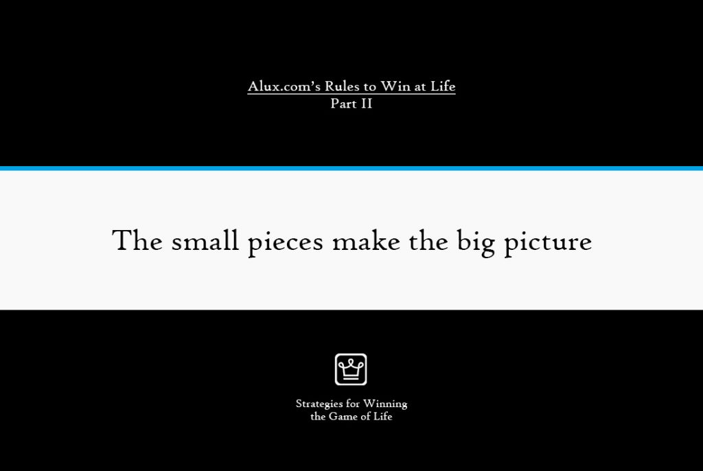 Rules to Win at Life Part 2 by Alux - The small pieces make the big picture