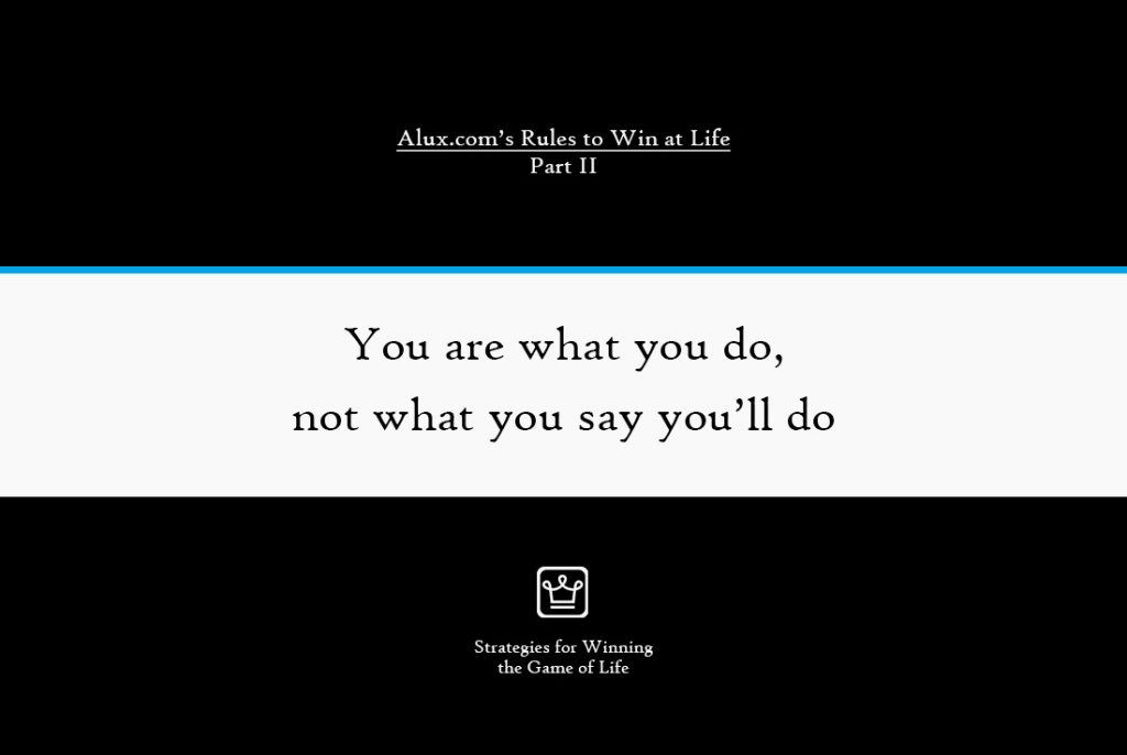 Rules to Win at Life Part 2 by Alux - You are what you do, not what you say you'll do