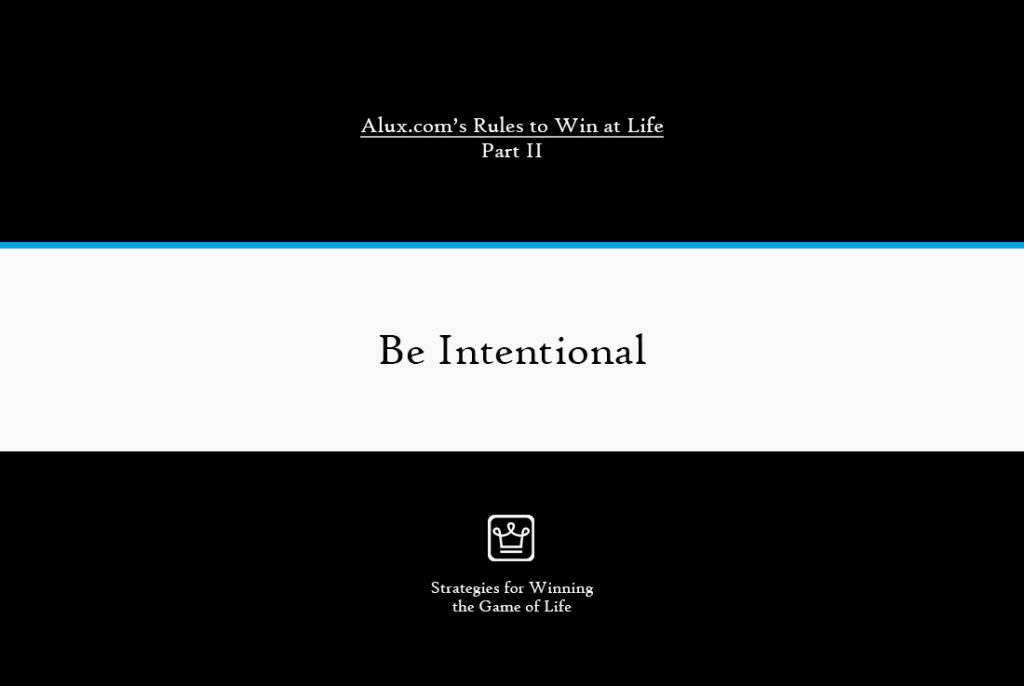 Rules to Win at Life Part 2 by Alux - be intentional