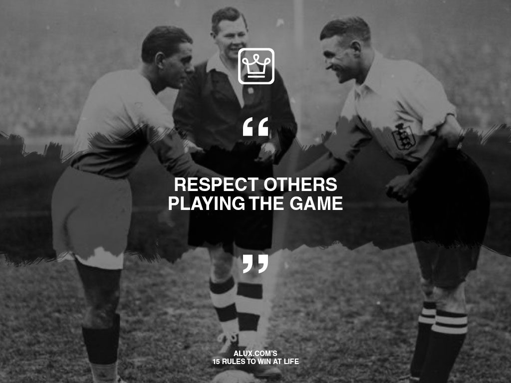 alux's 15 rules to win at life - Respect others playing the game