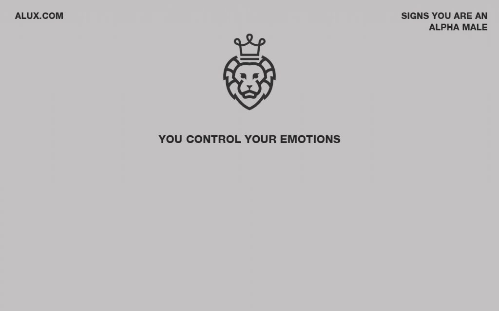 Signs you're an alpha male alux luxury article - You control your emotions