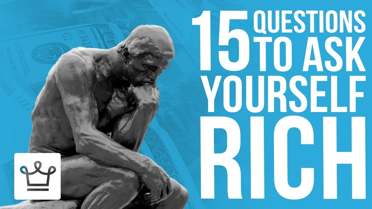 15 QUESTIONS To Ask Yourself If You Want To Be RICH