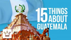 15 Things You Didn't Know About Guatemala
