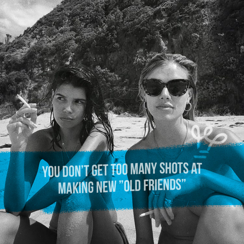 mistakes young people make - you don't get too many shots to make new old friends