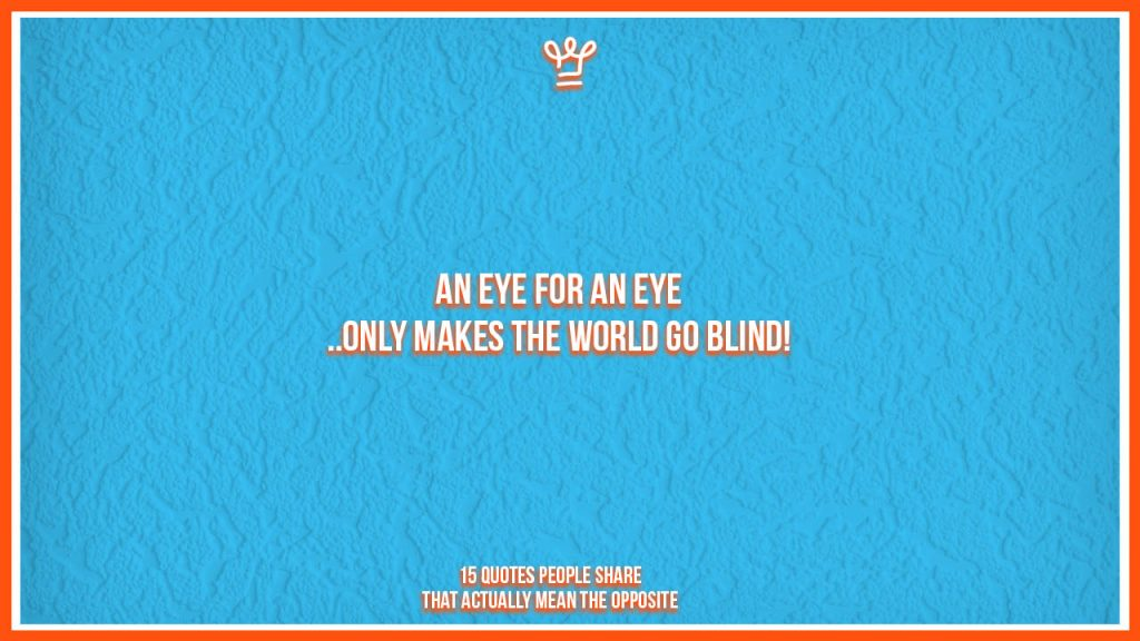 incomplete quotes people share - alux - An Eye for an Eye only makes the world go blind