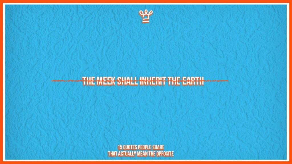 incomplete quotes people share - alux - The meek shall inherit the earth
