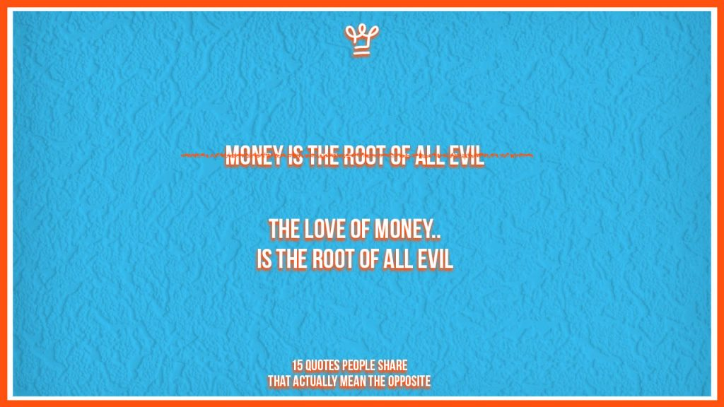 incomplete quotes people share - alux - the love of money is the root of all evil