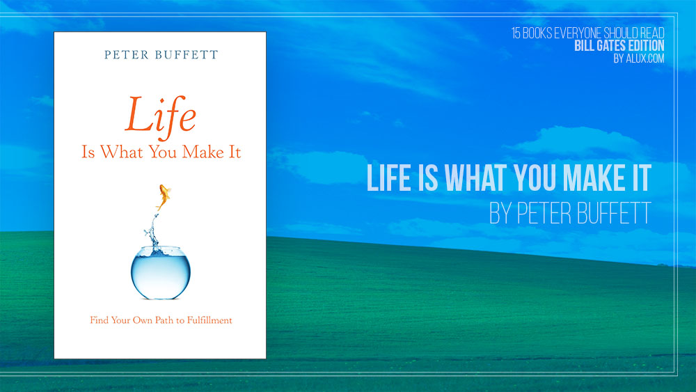 Alux 15 Bill Gates Books Everyone Should Read - Life is What You Make It by Peter Buffett