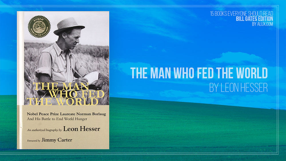Alux 15 Bill Gates Books Everyone Should Read - The Man Who Fed the World by Leon Hesser