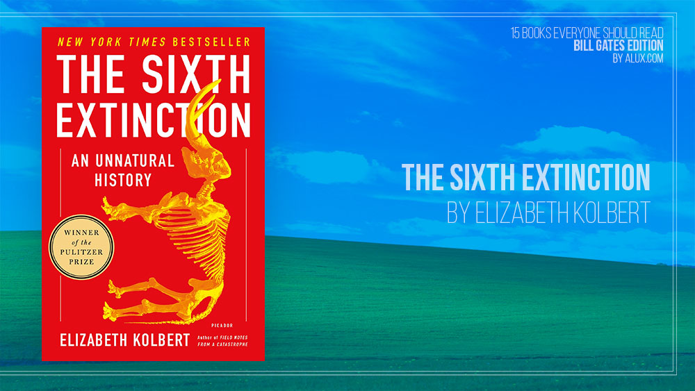 Alux 15 Bill Gates Books Everyone Should Read - The Sixth Extinction by Elizabeth Kolbert