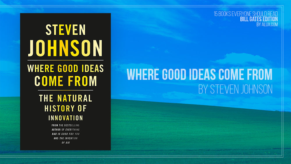 Alux 15 Bill Gates Books Everyone Should Read - Where Good Ideas Come From by Steven Johnson