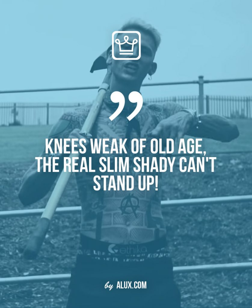 Machine gun kelly net worth quote Knees weak of old age the real slim shady can't stand up