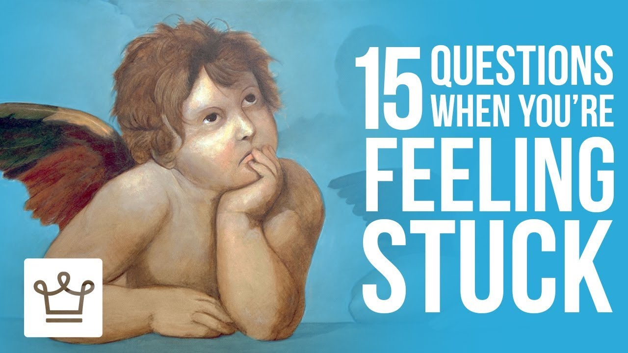15 Questions To Ask When You're Feeling STUCK