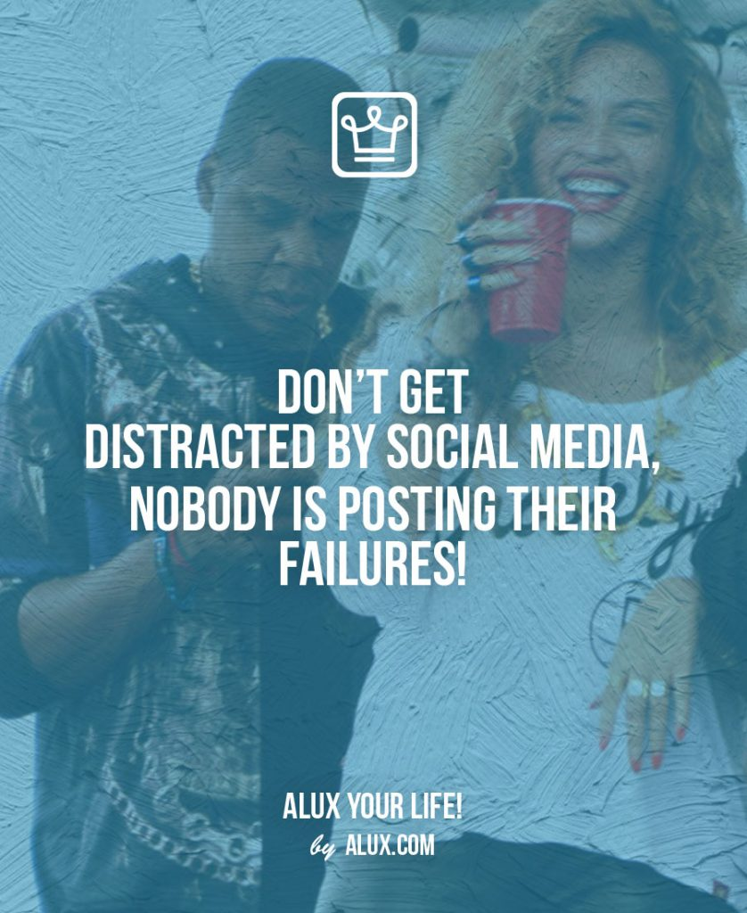 Rules to Life a Happy Life: don't get distracted by social media nobody is posting their failures