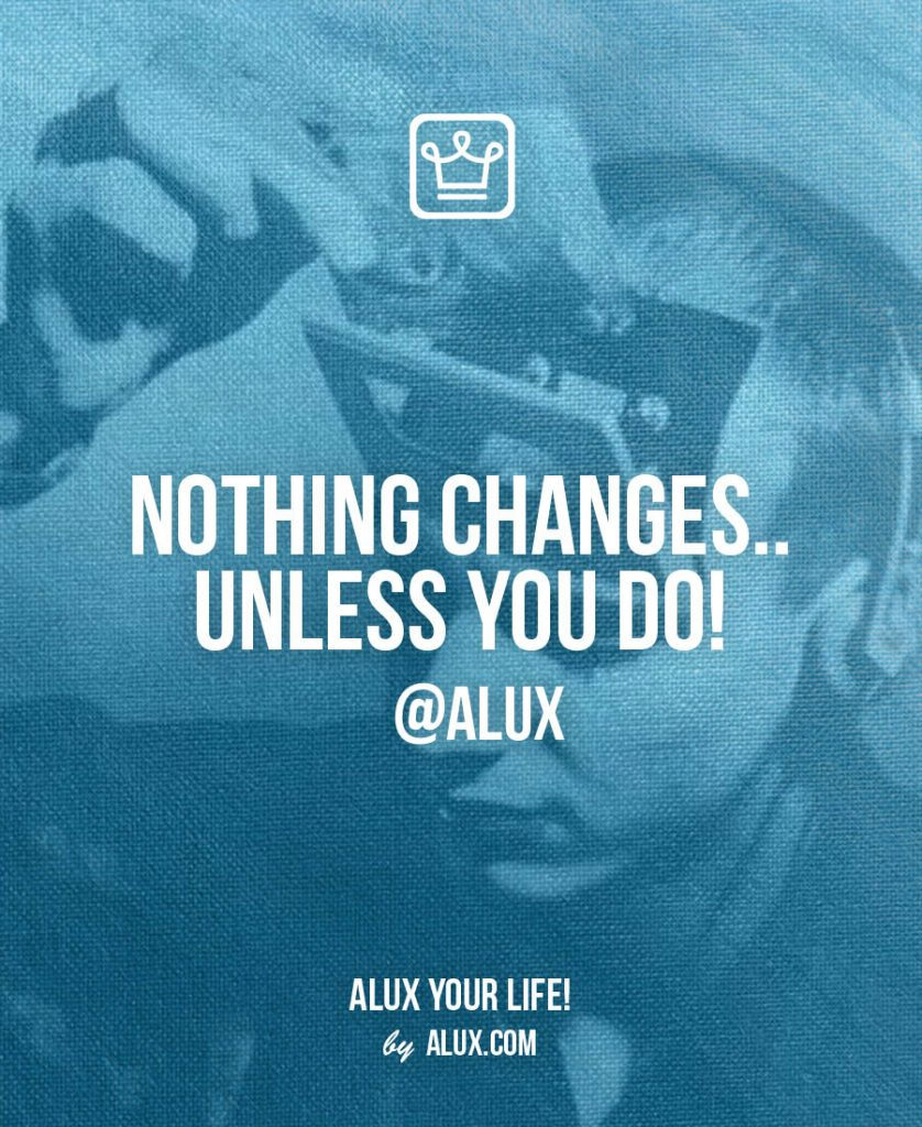 feeling stuck - nothing changes unless you do - alux quote
