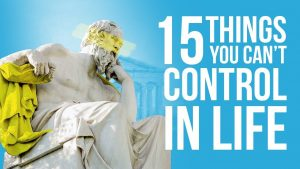 15 Things You Can't Control In Life