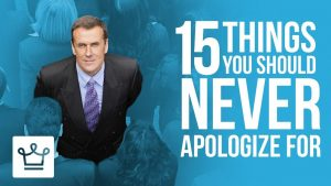 15 Things You Should NEVER Apologize For