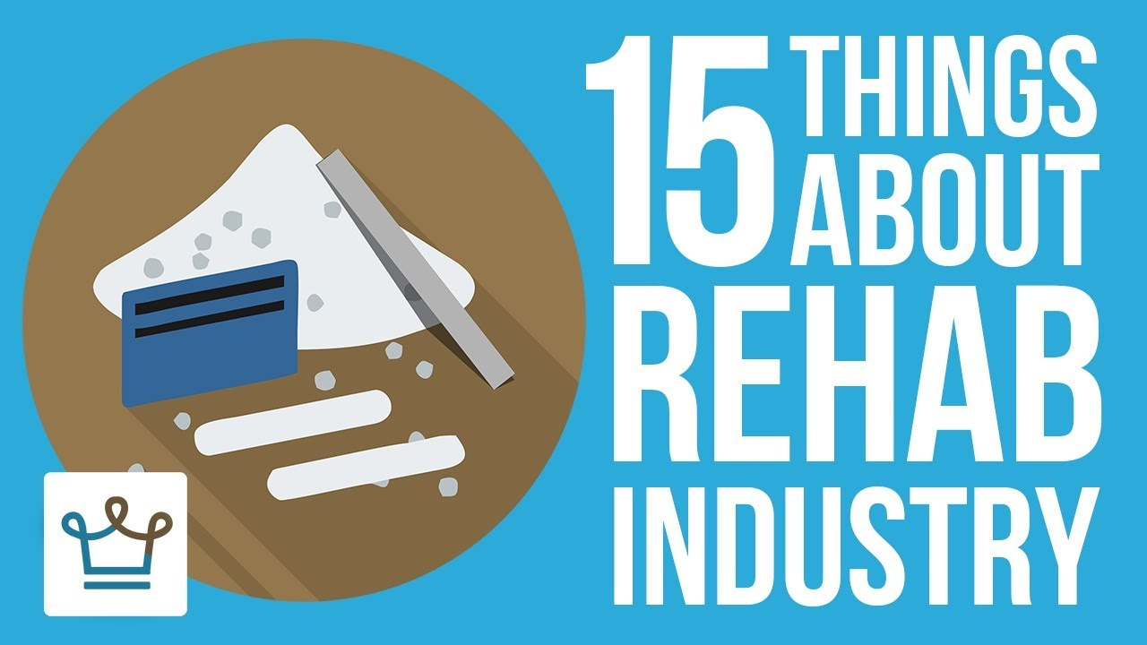 15 Things You Didn't Know About The Rehab Industry