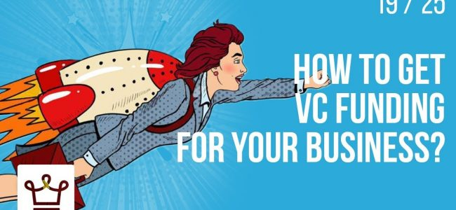 How To Get VC Funding For Your Business?