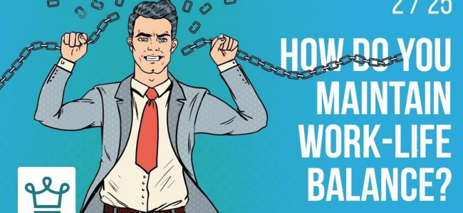 How do you maintain work – life balance?
