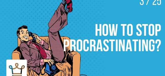 How to stop procrastinating?