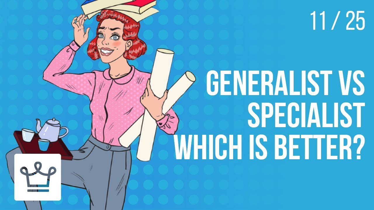 Generalist VS Specialist: Which is better?