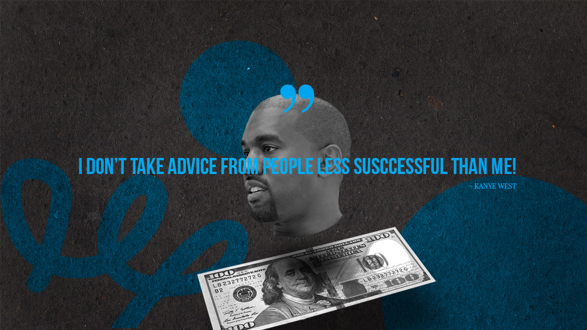 i don't take advice from people less successful than me kanye west alux quote signs you're never gonna be rich