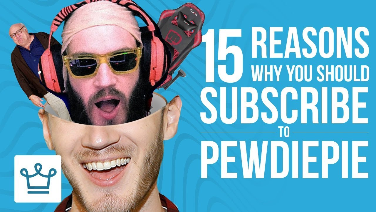 15 Reasons Why You Should Subscribe to PewDiePie