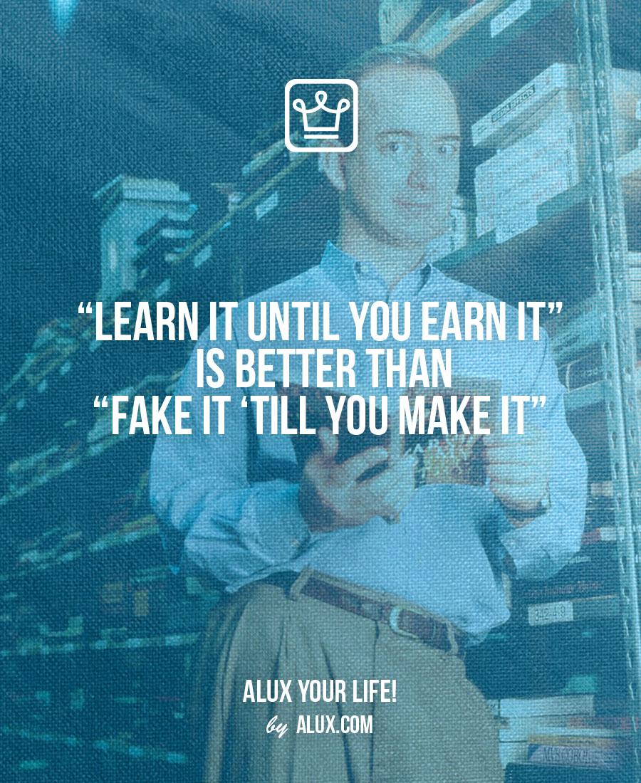 """Learn it until you earn it"" is better than ""fake it 'till you make it"" - alux quote - uncomfortable ideas"