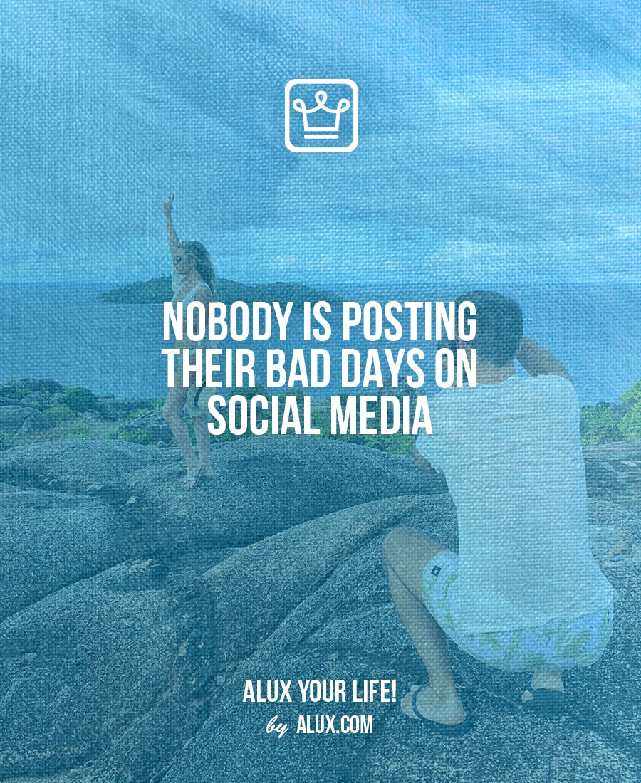 Nobody is posting their bad days on social media - alux quote - uncomfortable ideas