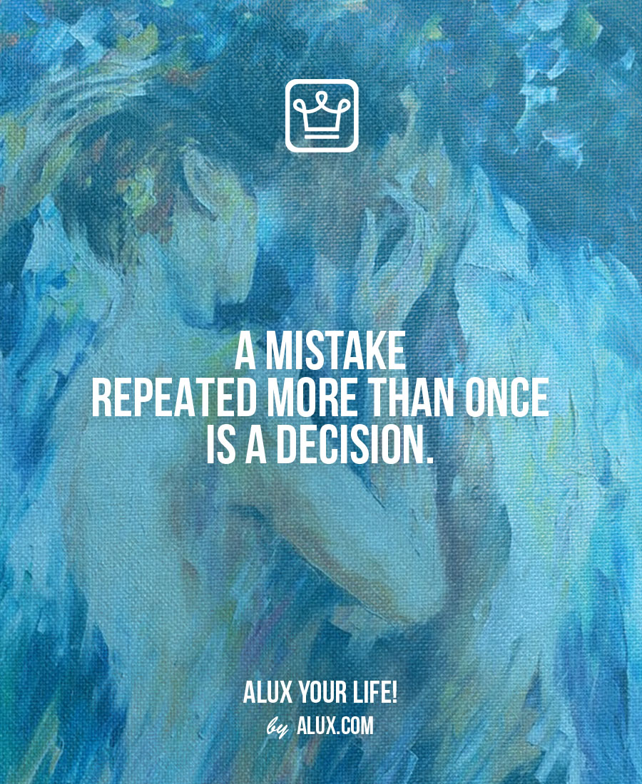 A mistake repeated more than once is a decision. Uncomfortable ideas that make you think