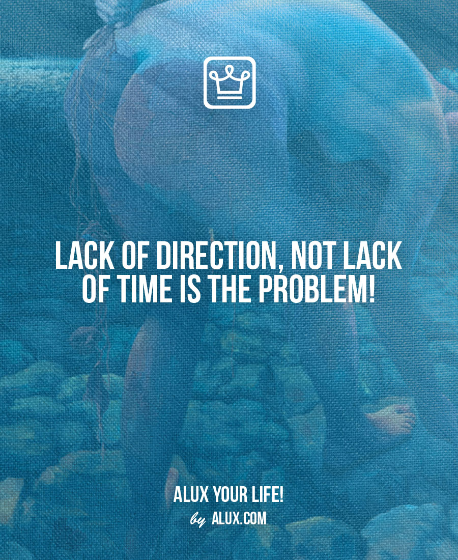 Lack of direction, not lack of time is the problem Uncomfortable ideas that make you think