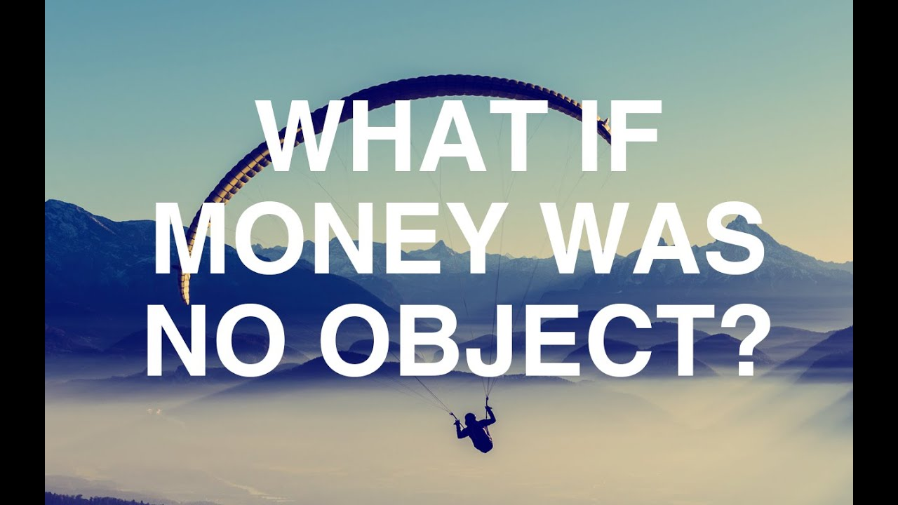 What If Money Was No Object? Every Person on This Planet Should Watch This Video!