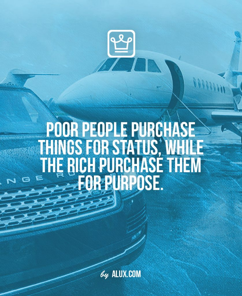 Poor people purchase things for status rich for purpose