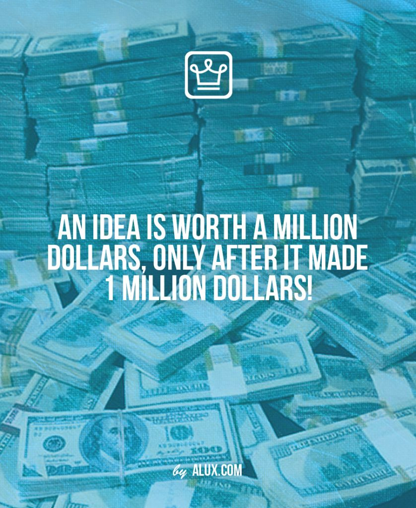 an idea is worth 1 million after it made 1 million