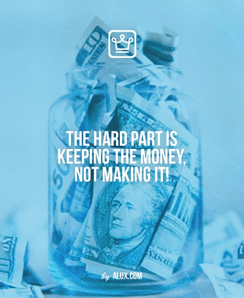 hard part is keeping the money not making it