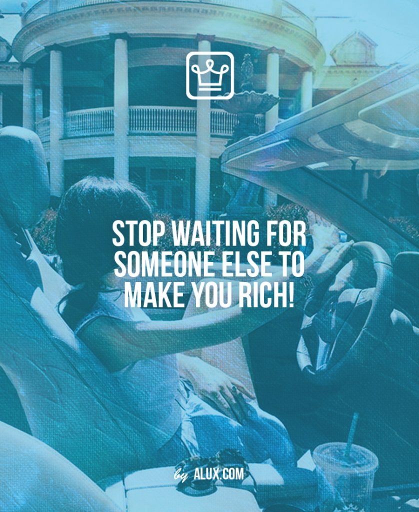 stop waiting for someone else to make you rich