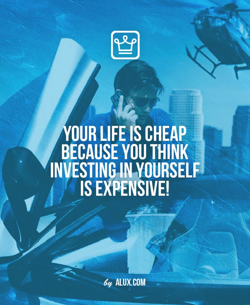 your life is cheap because you think investing in yourself is expensive