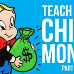 15 Things To Teach Your Child about Money (Part 1)