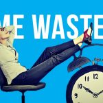 15 Biggest TIme Wasters in Life