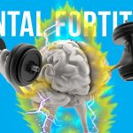 10 Ways to Build Mental Fortitude