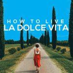 15 Ways to Live La Dolce Vita